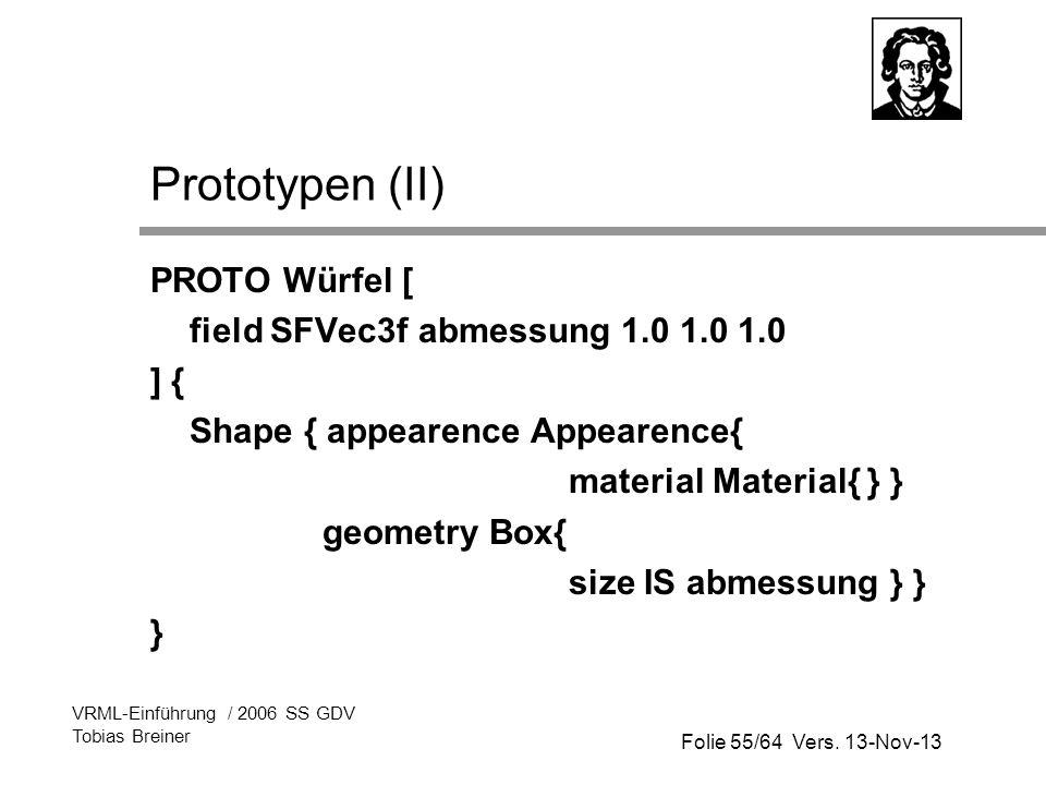 Prototypen (II) PROTO Würfel [ field SFVec3f abmessung 1.0 1.0 1.0 ] {